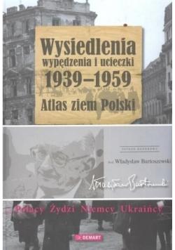 Wysiedlenia wypędzenia i ucieczki 1939 do 1959 Atlas ziem Polski