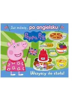 Peppa Pig. Angielski z Peppą. Wszyscy do stołu