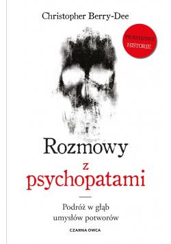 Rozmowy z psychopatami Podróż w głąb umysłów potworów