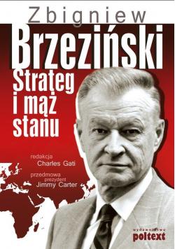 Zbigniew Brzeziński Strateg i mąż stanu