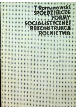 Spółdzielcze formy socjalistycznej rekonstrukcji rolnictwa