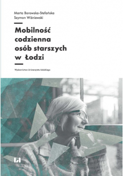 Mobilność codzienna osób starszych w Łodzi