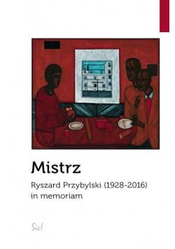 Mistrz. Ryszard Przybylski (1928-2016) in memoriam