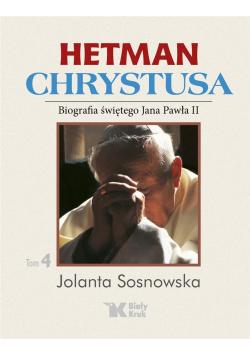 Hetman Chrystusa. Biografia św. Jana Pawła II T.4