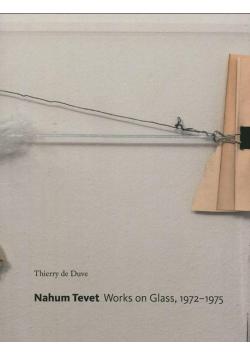 Nahum Tevet. Works on Glass, 1972-1975