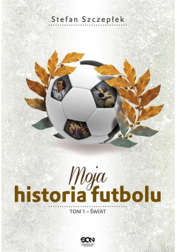 Moja historia futbolu Tom 1 Świat TW