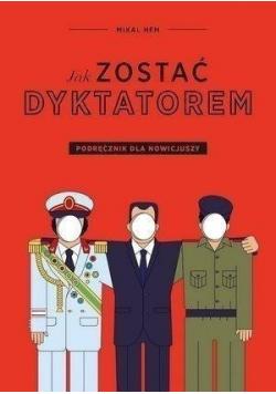 Jak zostać dyktatorem Podręcznik dla nowicjuszy