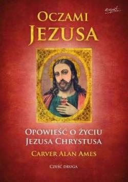 Oczami Jezusa Opowieść o życiu Jezusa Chrystusa