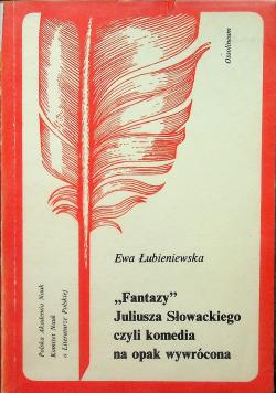 Fantazy Juliusza Słowackiego czyli komedia na opak wywrócona