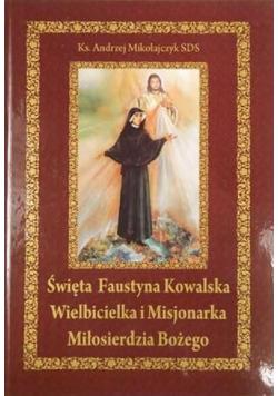 Święta Faustyna Kowalska Wielbicielka i Misjonarka Miłosierdzia Bożego