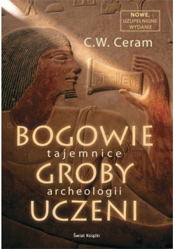 Bogowie groby uczeni Tajemnice archeologii