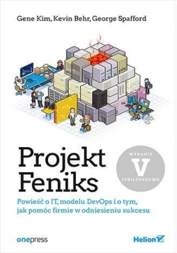 Projekt Feniks. Powieść o IT, modelu DevOps i..
