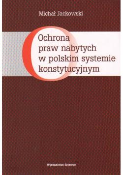 Ochrona praw nabytych w polskim systemie konstytucyjnym