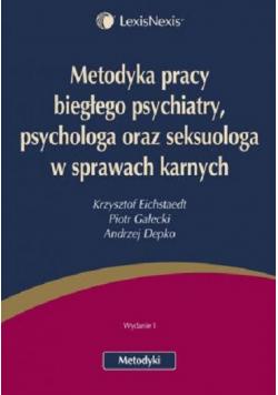 Metodyka pracy biegłego psychiatry psychologa oraz seksuologa w sprawach karnych
