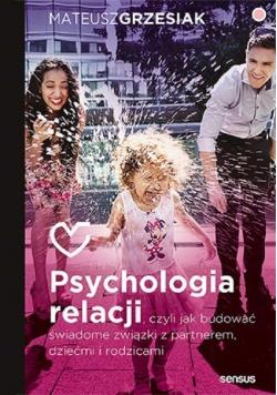 Psychologia relacji, czyli jak budować świadome..
