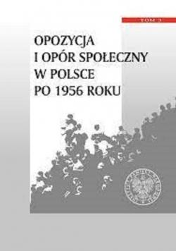 Opozycja i opór społeczny w Polsce po 1956 roku Tom 3
