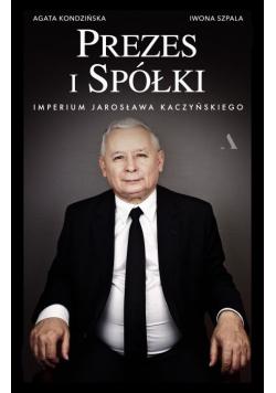 Prezes i Spółki Imperium Jarosława Kaczyńskiego
