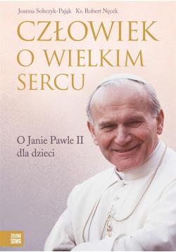 Człowiek o wielkim sercu. O Janie Pawle II...