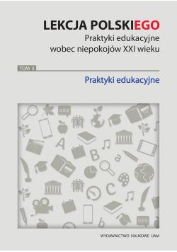 Lekcja polskiego Praktyki edukacyjne wobec niepokojów XXI wieku Tom 2 Praktyki edukacyjne