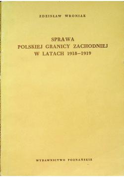 Sprawa polskiej granicy zachodniej w latach 1918 - 1919