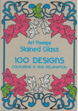Art Therapy Stained Glass 100 Designs colouring in and relaxation