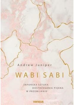 Wabi sabi. Japońska sztuka dostrzegania piękna...