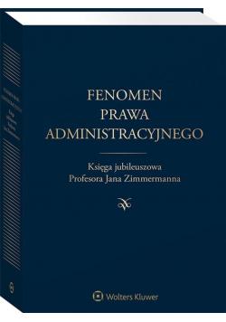 Fenomen prawa administracyjnego. Księga jubileusz.