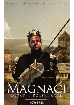 Magnaci. Ostatni polski król