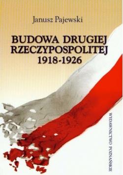Budowa Drugiej Rzeczypospolitej 1918  1926