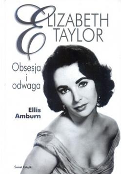 Elizabeth Taylor Obsesja i odwaga