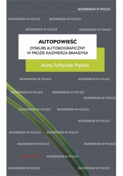 Autopowieść Dyskurs autobiograficzny w prozie Kazimierza Brandysa