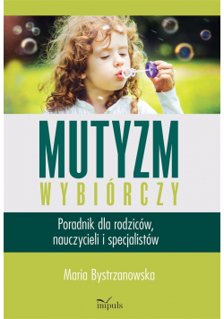 Mutyzm wybiórczy. Poradnik dla rodziców.. w.2019