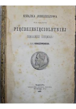 Książka jubileuszowa dla uczczenia pięćdziesięciolecia działalności literackiej J I Kraszewskiego 1880 r.