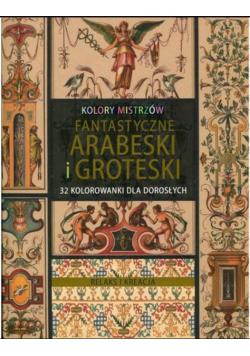 Fantastyczne arabeski i groteski 32 kolorowanki dla dorosłych