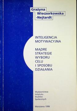 Inteligencja motywacyjna Mądre strategie wyboru celu i sposobu działania
