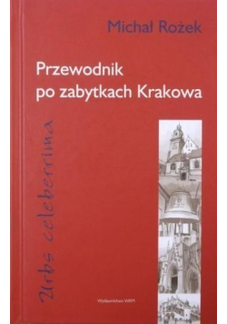 Przewodnik po zabytkach Krakowa Urbs celeberrima plus autograf