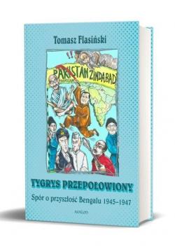 Tygrys przepołowiony. Spór o przyszłość Bengalu...