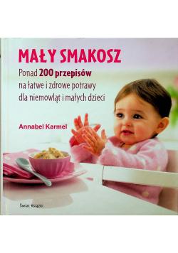 Mały smakosz Ponad 200 przepisów na łatwe i zdrowe potrawy dla niemowląt i małych dzieci