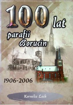 100 lat Parafii Borucin 1906 2006