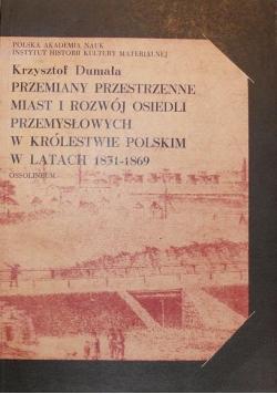 Przemiany przestrzenne miast i rozwój osiedli przemysłowych w królestwie polskim w latach 1831 1869