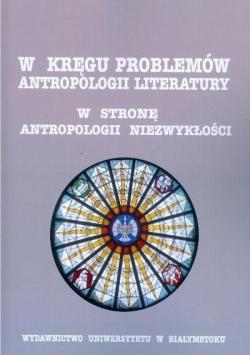 W kręgu problemów antropologii literatury W stronę antropologii niezwykłości