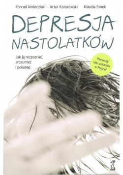 Depresja nastolatków. Jak ją rozpoznać... wyd.2