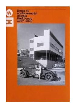 Droga ku nowoczesności. Osiedla Werkbundu 1927-193