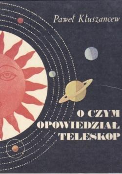 O czym opowiedział teleskop