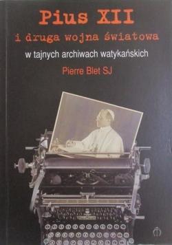Pius XII i druga wojna światowa w tajnych archiwach watykańskich