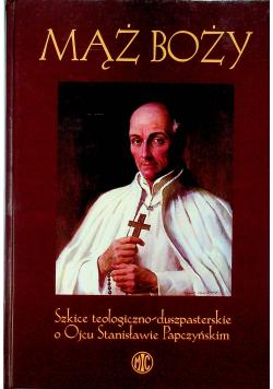 Mąż Boży Szkice teologiczno duszpasterskie o Ojcu Stanisławie Papczyńskim