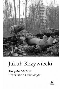 Turysta Malarz. Reportaże z Czarnobyla