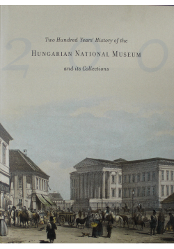 Two Hundred Years History of the Hungarian National Museum and its Collections