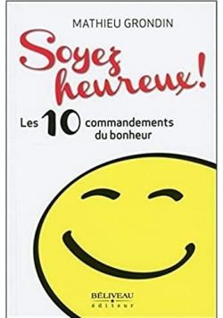 Soyez heureux   Les 10 commandements du bonheur