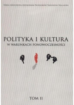 Polityka i kultura w warunkach ponowoczesności T.2